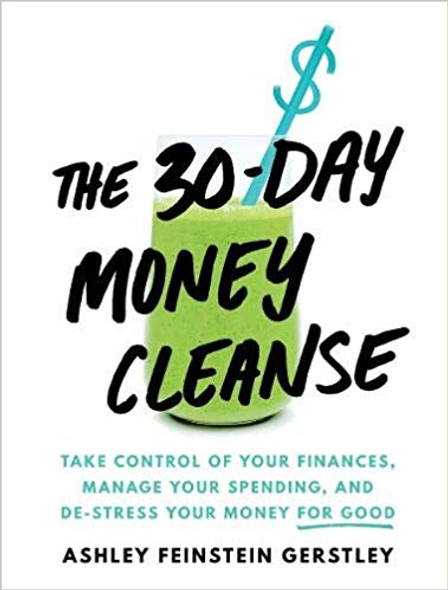 The 30-Day Money Cleanse: Take Control of Your Finances, Manage Your Spending, and De-Stress Your Money for Good Cover