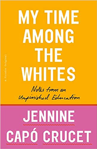 My Time Among the Whites: Notes from an Unfinished Education Cover