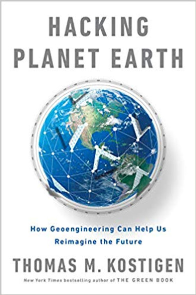 Hacking Planet Earth: How Geoengineering Can Help Us Reimagine the Future Cover