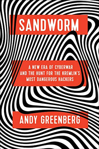 Sandworm: A New Era of Cyberwar and the Hunt for the Kremlin's Most Dangerous Hackers Cover