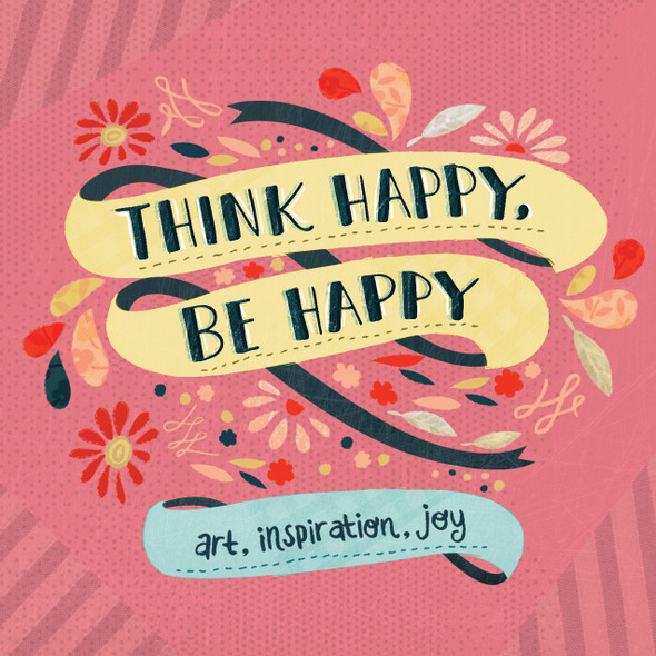 Think Happy, Be Happy: Art, Inspiration, Joy Cover