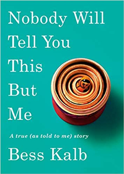 Nobody Will Tell You This But Me: A True (as Told to Me) Story Cover