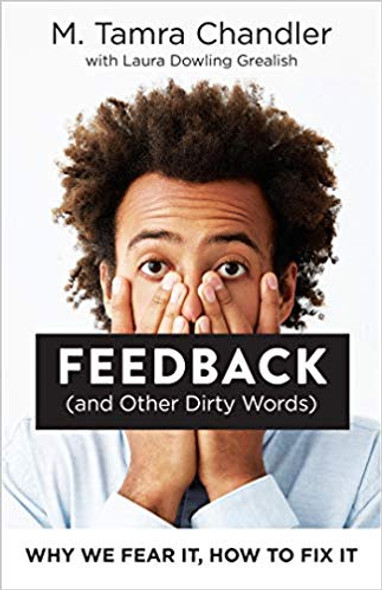 Feedback (and Other Dirty Words): Why We Fear It, How to Fix It Cover
