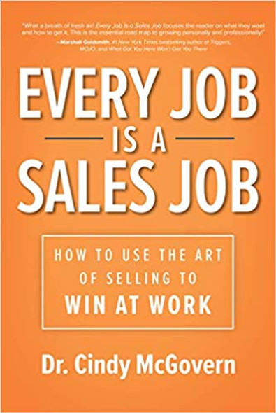 Every Job Is a Sales Job: How to Use the Art of Selling to Win at Work Cover