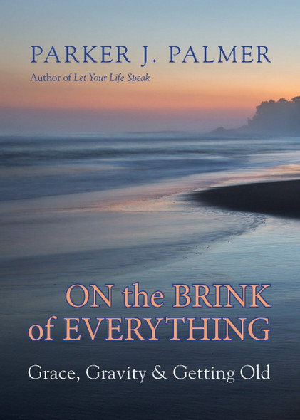 On the Brink of Everything: Grace, Gravity, and Getting Old Cover