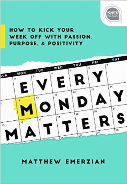 Every Monday Matters: How to Kick Your Week Off with Passion, Purpose, and Positivity (Ignite Reads) Cover