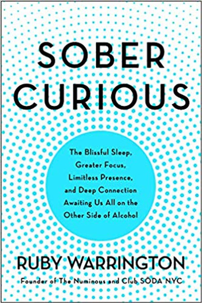Sober Curious: The Blissful Sleep, Greater Focus, Limitless Presence, and Deep Connection Awaiting Us All on the Other Side of Alcohol Cover