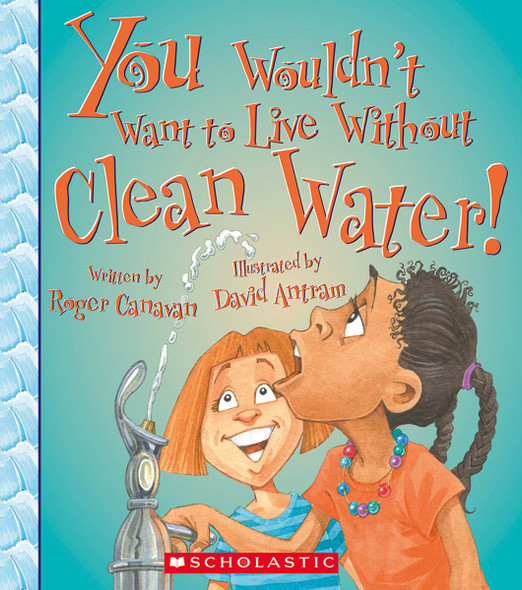 You Wouldn't Want to Live Without Clean Water! (You Wouldn't Want to Live Without) Cover