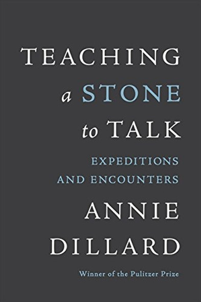 Teaching a Stone to Talk: Expeditions and Encounters Cover