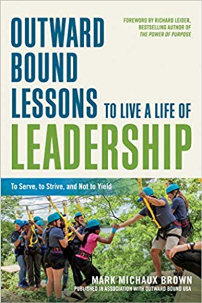Outward Bound Lessons to Live a Life of Leadership: To Serve, to Strive, and Not to Yield Cover