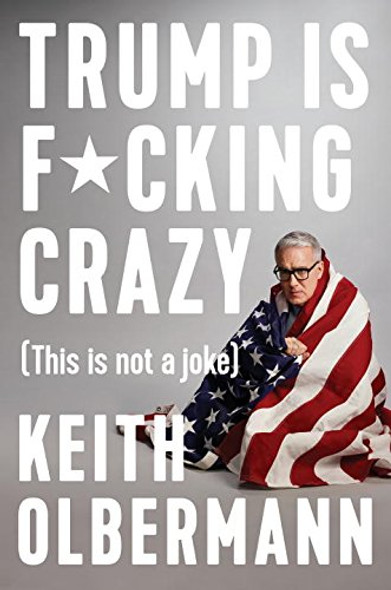 Trump Is F*cking Crazy: (This Is Not a Joke) Cover