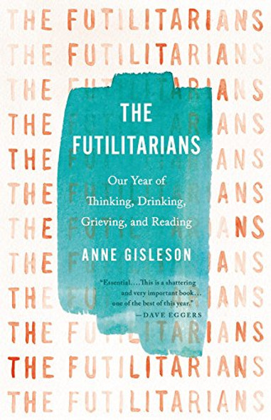 The Futilitarians: Our Year of Thinking, Drinking, Grieving, and Reading Cover