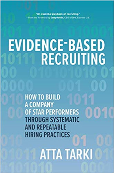 Evidence-Based Recruiting: How to Build a Company of Star Performers Through Systematic and Repeatable Hiring Practices (1st Ed.) Cover