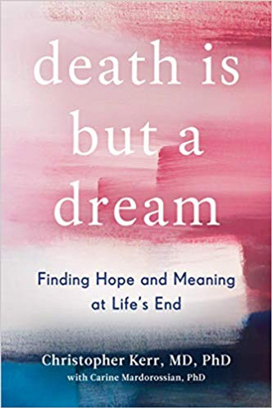 Death Is But a Dream: Finding Hope and Meaning at Life's End Cover