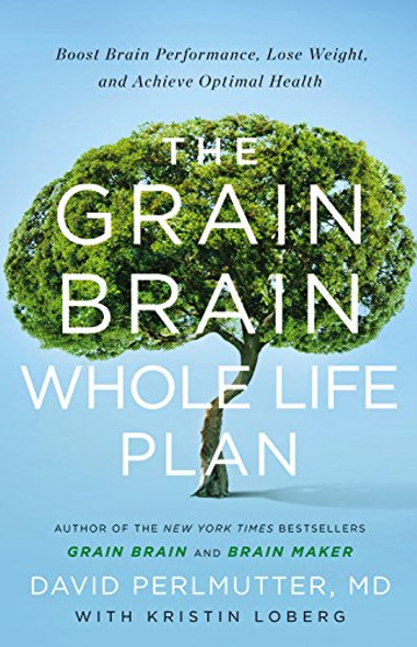 The Grain Brain Whole Life Plan: Boost Brain Performance, Lose Weight, and Achieve Optimal Health Cover