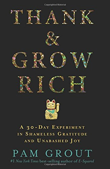 Thank & Grow Rich: A 30-Day Experiment in Shameless Gratitude and Unabashed Joy Cover