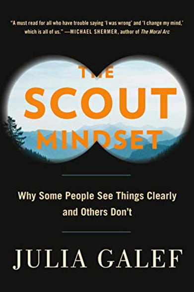 The Scout Mindset: Why Some People See Things Clearly and Others Don't Cover