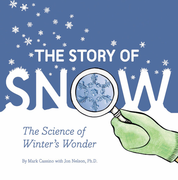 The Story of Snow: The Science of Winter's Wonder Cover