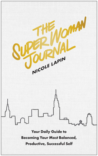The Super Woman Journal: Your Daily Guide to Becoming Your Most Balanced, Productive, Successful Self Cover
