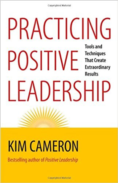 Practicing Positive Leadership: Tools and Techniques That Create Extraordinary Results Cover