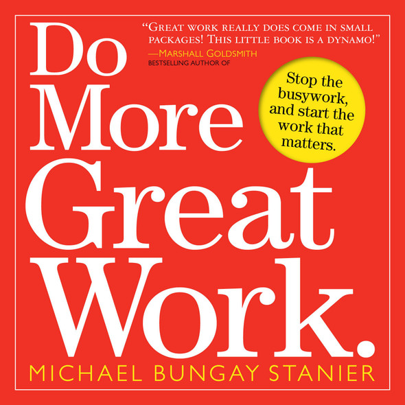 Do More Great Work: Stop the Busywork, and Start the Work That Matters Cover