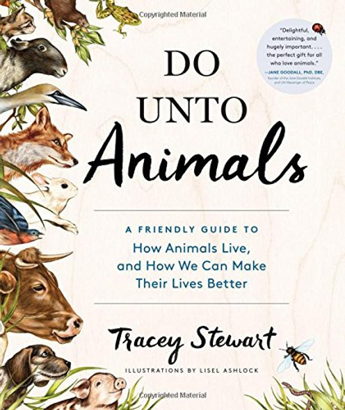 Do Unto Animals: A Friendly Guide to How Animals Live, and How We Can Make Their Lives Better Cover