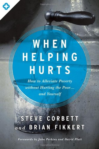 When Helping Hurts: How to Alleviate Poverty Without Hurting the Poor... and Yourself Cover