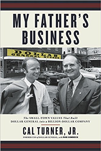 My Father's Business: The Small-Town Values That Built Dollar General Into a Billion-Dollar Company Cover