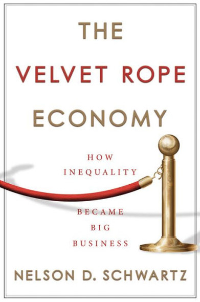 The Velvet Rope Economy: How Inequality Became Big Business Cover