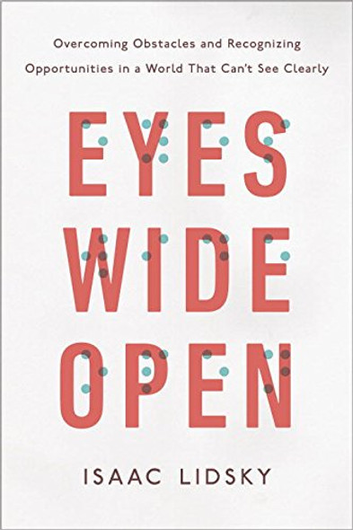 Eyes Wide Open: Overcoming Obstacles and Recognizing Opportunities in a World That Can't See Clearly Cover