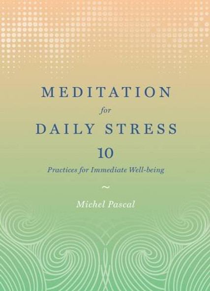 Meditation for Daily Stress: 10 Practices for Immediate Well-Being Cover