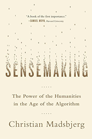 Sensemaking: The Power of the Humanities in the Age of the Algorithm Cover