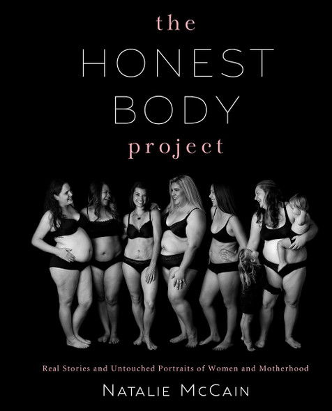 The Honest Body Project: Real Stories and Untouched Portraits of Women & Motherhood Cover
