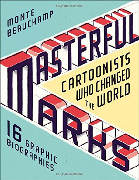 Masterful Marks: Cartoonists Who Changed the World Cover