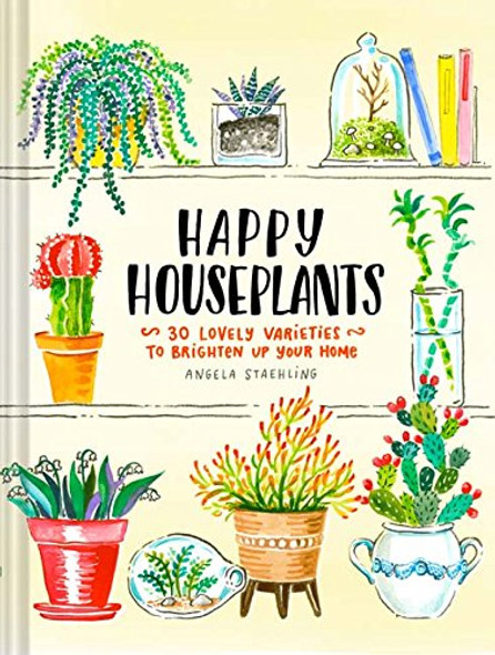 Happy Houseplants: 30 Lovely Varieties to Brighten Up Your Home Cover