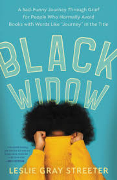 """Black Widow: A Sad-Funny Journey Through Grief for People Who Normally Avoid Books with Words Like """"Journey"""" in the Title Cover"""