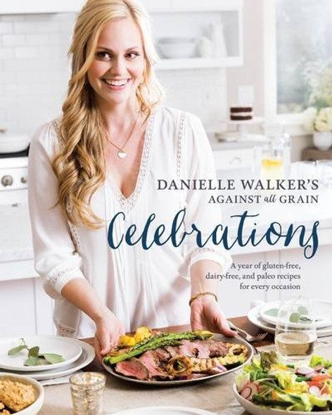 Danielle Walker's Against All Grain Celebrations: A Year of Gluten-Free, Dairy-Free, and Paleo Recipes for Every Occasion Cover