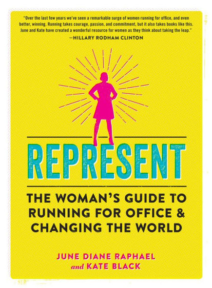 Represent: The Woman's Guide to Running for Office and Changing the World Cover