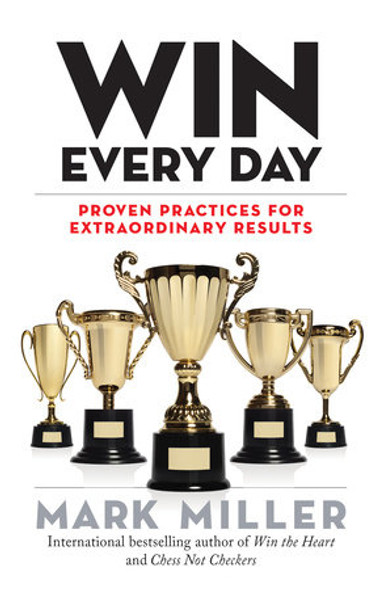 Win Every Day: Proven Practices for Extraordinary Results (High Performance #5) Cover