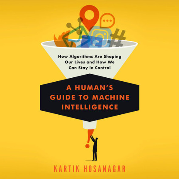 A Human's Guide to Machine Intelligence: How Algorithms Are Shaping Our Lives and How We Can Stay in Control Cover