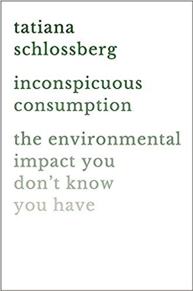 Inconspicuous Consumption: The Environmental Impact You Don't Know You Have Cover