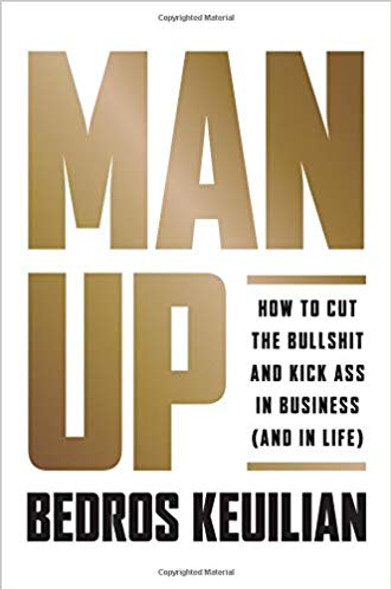 Man Up: How to Cut the Bullshit and Kick Ass in Business (and in Life) Cover