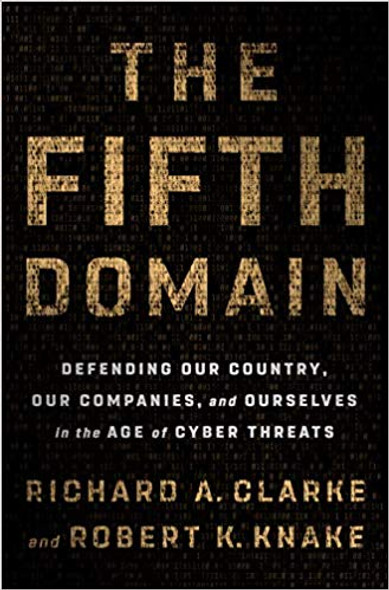 The Fifth Domain: Defending Our Country, Our Companies, and Ourselves in the Age of Cyber Threats Cover
