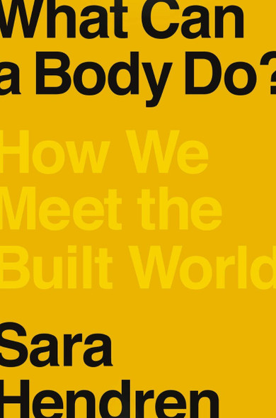 What Can a Body Do?: How We Meet the Built World Cover