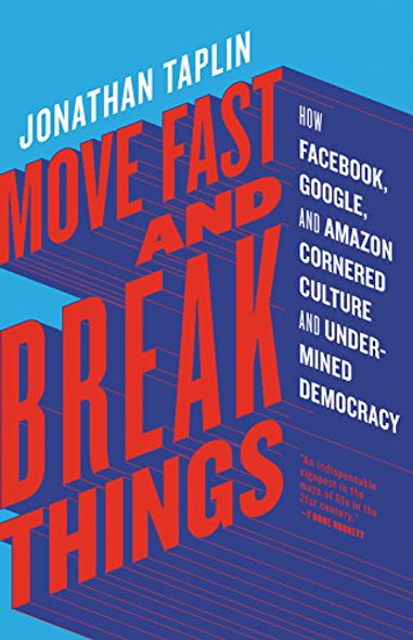Move Fast and Break Things: How Facebook, Google, and Amazon Cornered Culture and Undermined Democracy Cover