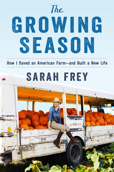 The Growing Season: How I Saved an American Farm--And Built a New Life Cover