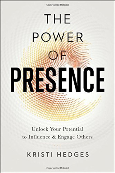 The Power of Presence: Unlock Your Potential to Influence and Engage Others Cover
