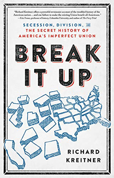 Break It Up: Secession, Division, and the Secret History of America's Imperfect Union Cover