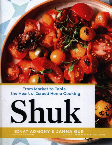 Shuk: From Market to Table, the Heart of Israeli Home Cooking Cover