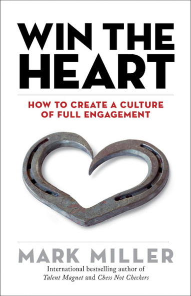 Win the Heart: How to Create a Culture of Full Engagement ( High Performance ) Cover
